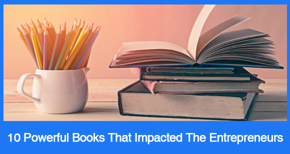 10 Powerful Books That Impacted The Entrepreneurs